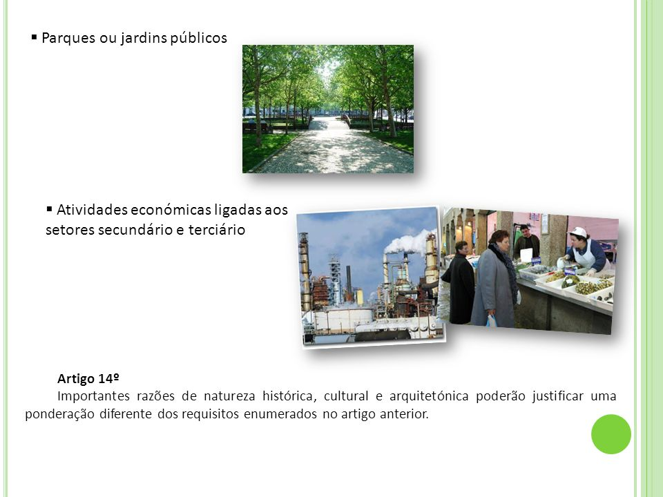 Artigo 14º Importantes razões de natureza histórica, cultural e arquitetónica poderão justificar uma ponderação diferente dos requisitos enumerados no artigo anterior.