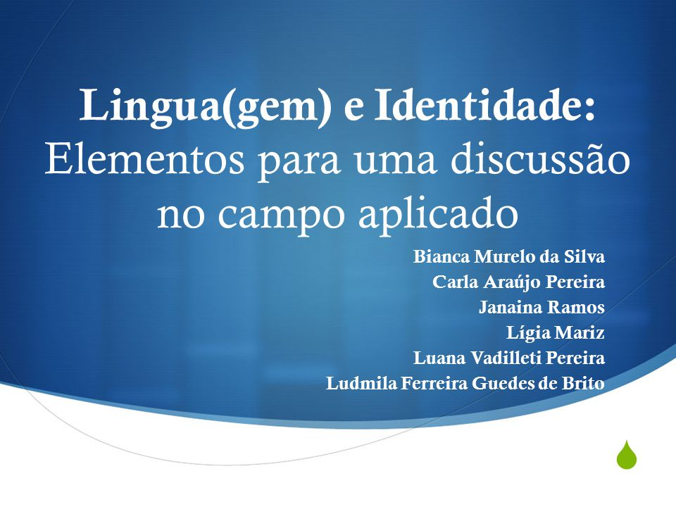  Lingua(gem) e Identidade: Elementos para uma discussão no campo aplicado Bianca Murelo da Silva Carla Araújo Pereira Janaina Ramos Lígia Mariz Luana
