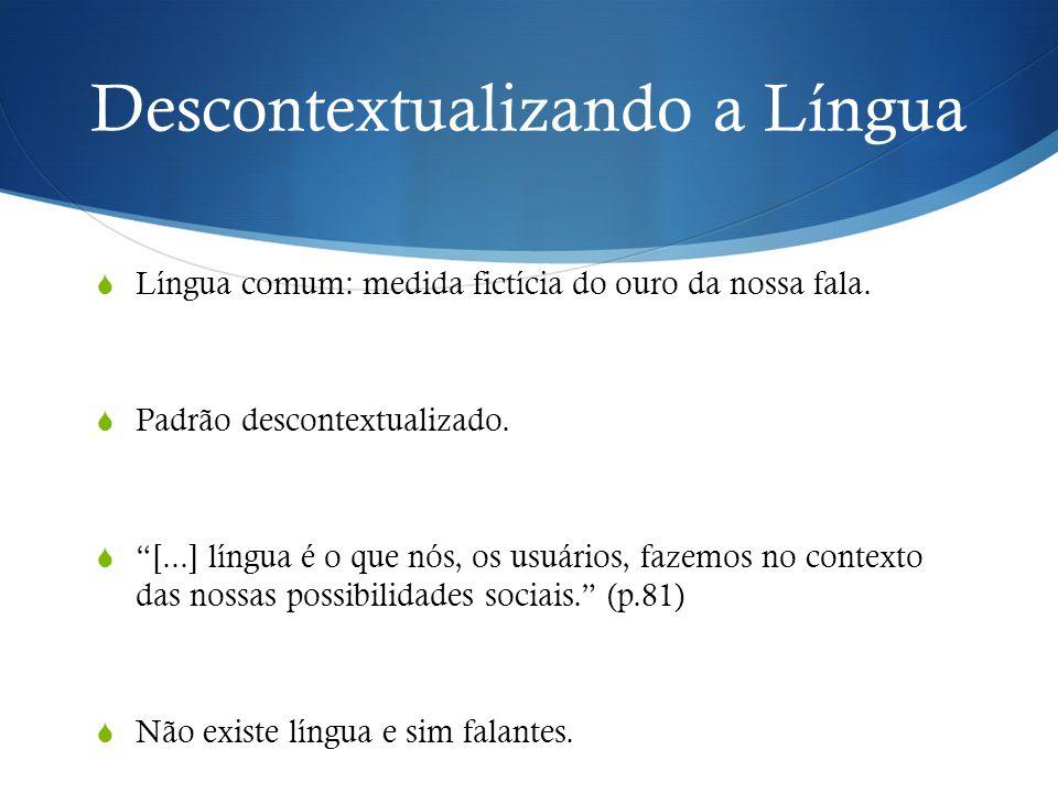 """Descontextualizando a Língua  Língua comum: medida fictícia do ouro da nossa fala.  Padrão descontextualizado.  """"[...] língua é o que nós, os usuár"""