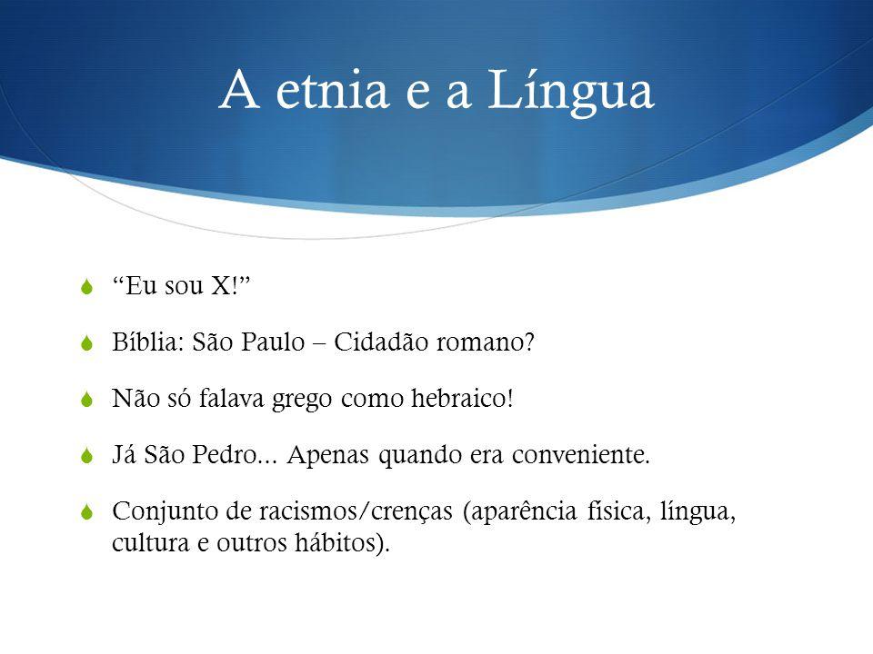 A etnia e a Língua  Eu sou X!  Bíblia: São Paulo – Cidadão romano.