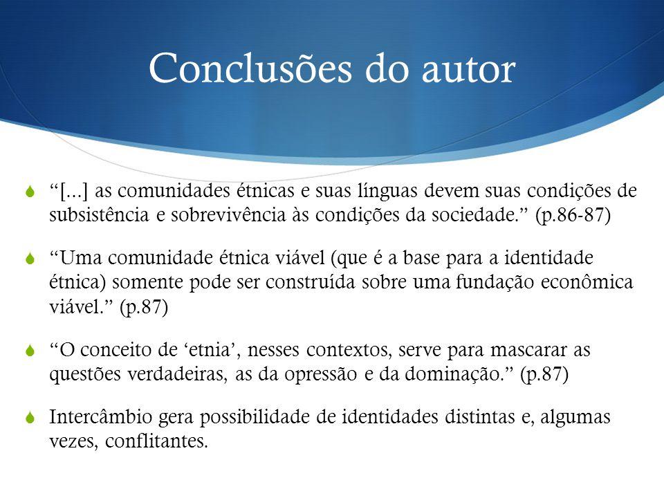 """Conclusões do autor  """"[...] as comunidades étnicas e suas línguas devem suas condições de subsistência e sobrevivência às condições da sociedade."""" (p"""
