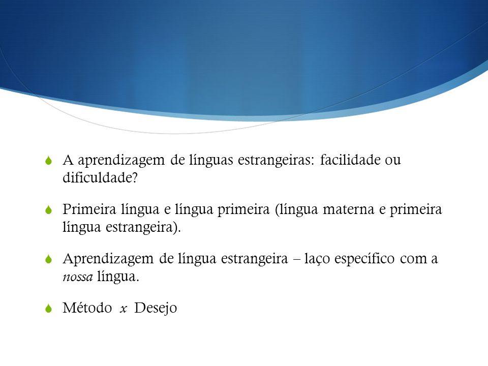  A aprendizagem de línguas estrangeiras: facilidade ou dificuldade?  Primeira língua e língua primeira (língua materna e primeira língua estrangeira