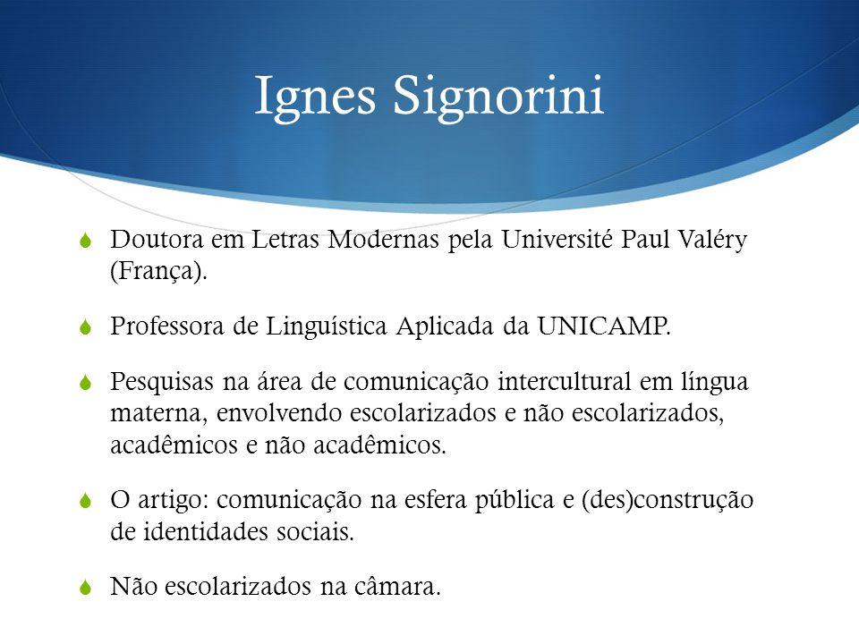 Ignes Signorini  Doutora em Letras Modernas pela Université Paul Valéry (França).  Professora de Linguística Aplicada da UNICAMP.  Pesquisas na áre