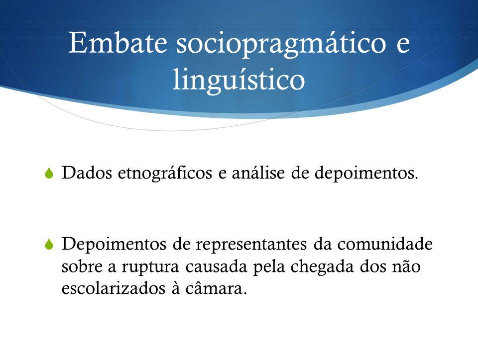 Embate sociopragmático e linguístico  Dados etnográficos e análise de depoimentos.  Depoimentos de representantes da comunidade sobre a ruptura caus