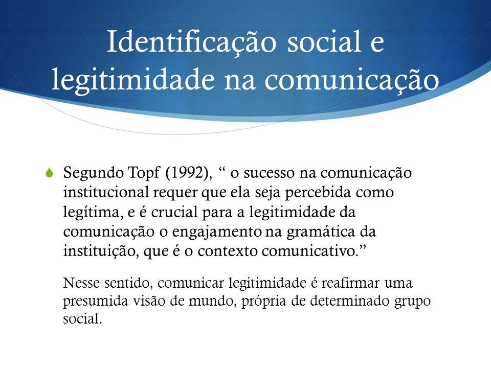 """Identificação social e legitimidade na comunicação  Segundo Topf (1992), """" o sucesso na comunicação institucional requer que ela seja percebida como"""