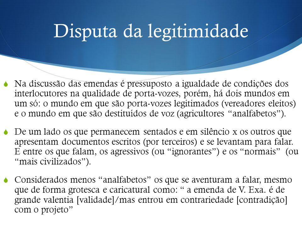 Disputa da legitimidade  Na discussão das emendas é pressuposto a igualdade de condições dos interlocutores na qualidade de porta-vozes, porém, há do