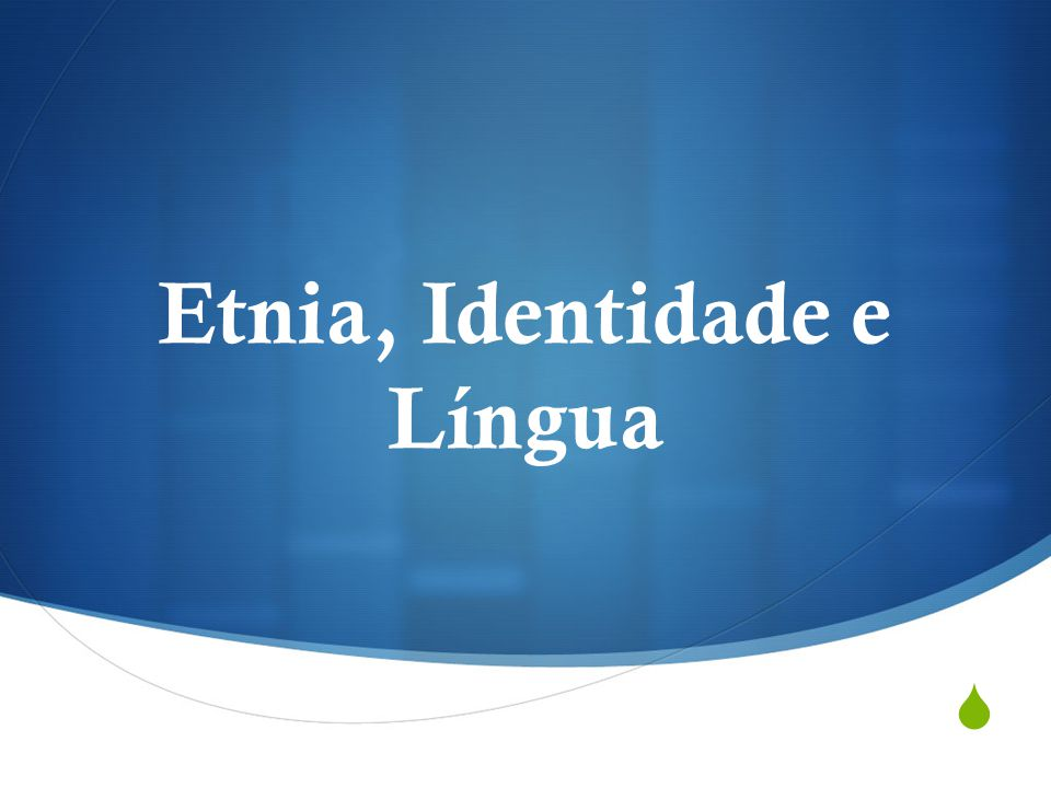  Etnia, Identidade e Língua