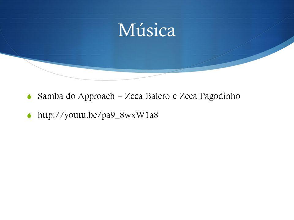 Música  Samba do Approach – Zeca Balero e Zeca Pagodinho  http://youtu.be/pa9_8wxW1a8