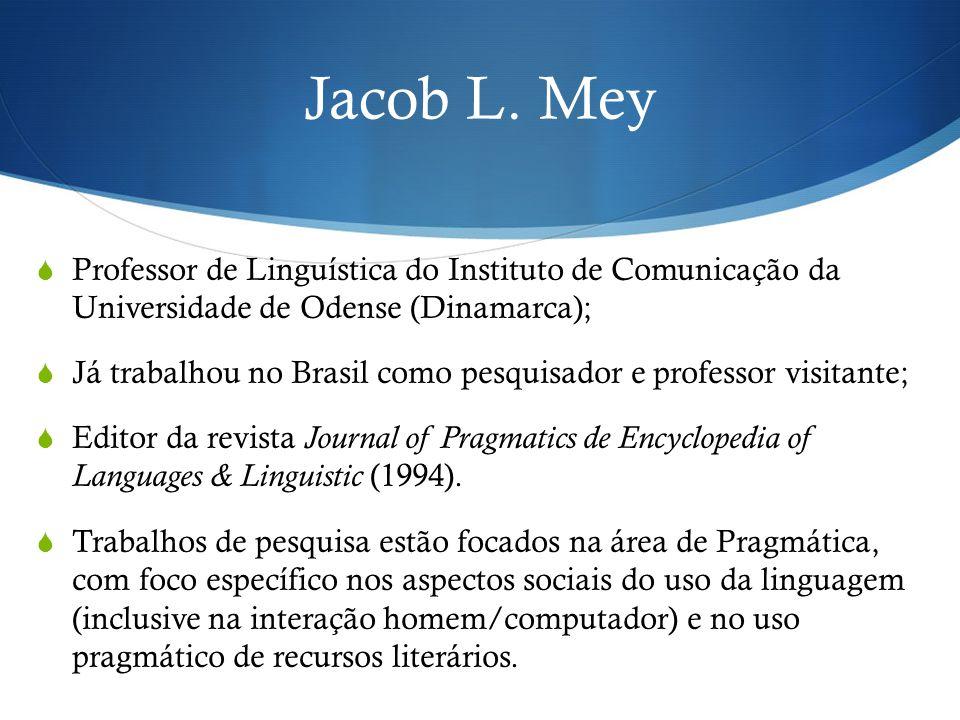 Jacob L. Mey  Professor de Linguística do Instituto de Comunicação da Universidade de Odense (Dinamarca);  Já trabalhou no Brasil como pesquisador e