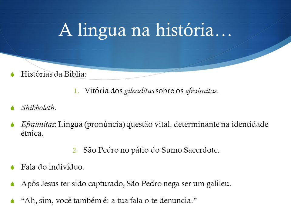 A lingua na história…  Histórias da Bíblia: 1. Vitória dos gileaditas sobre os efraimitas.  Shibboleth.  Efraimitas : Língua (pronúncia) questão vi