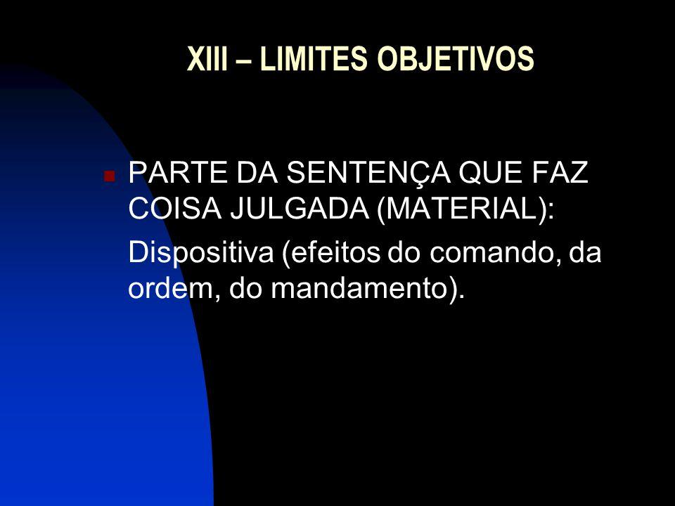 XIV – LIMITES OBJETIVOS PARTE DA SENTENÇA QUE NÃO FAZ COISA JULGADA (MATERIAL): (art.