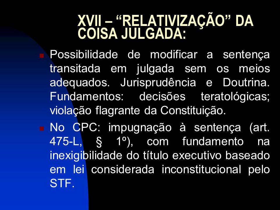 """XVII – """"RELATIVIZAÇÃO"""" DA COISA JULGADA: Possibilidade de modificar a sentença transitada em julgada sem os meios adequados. Jurisprudência e Doutrina"""