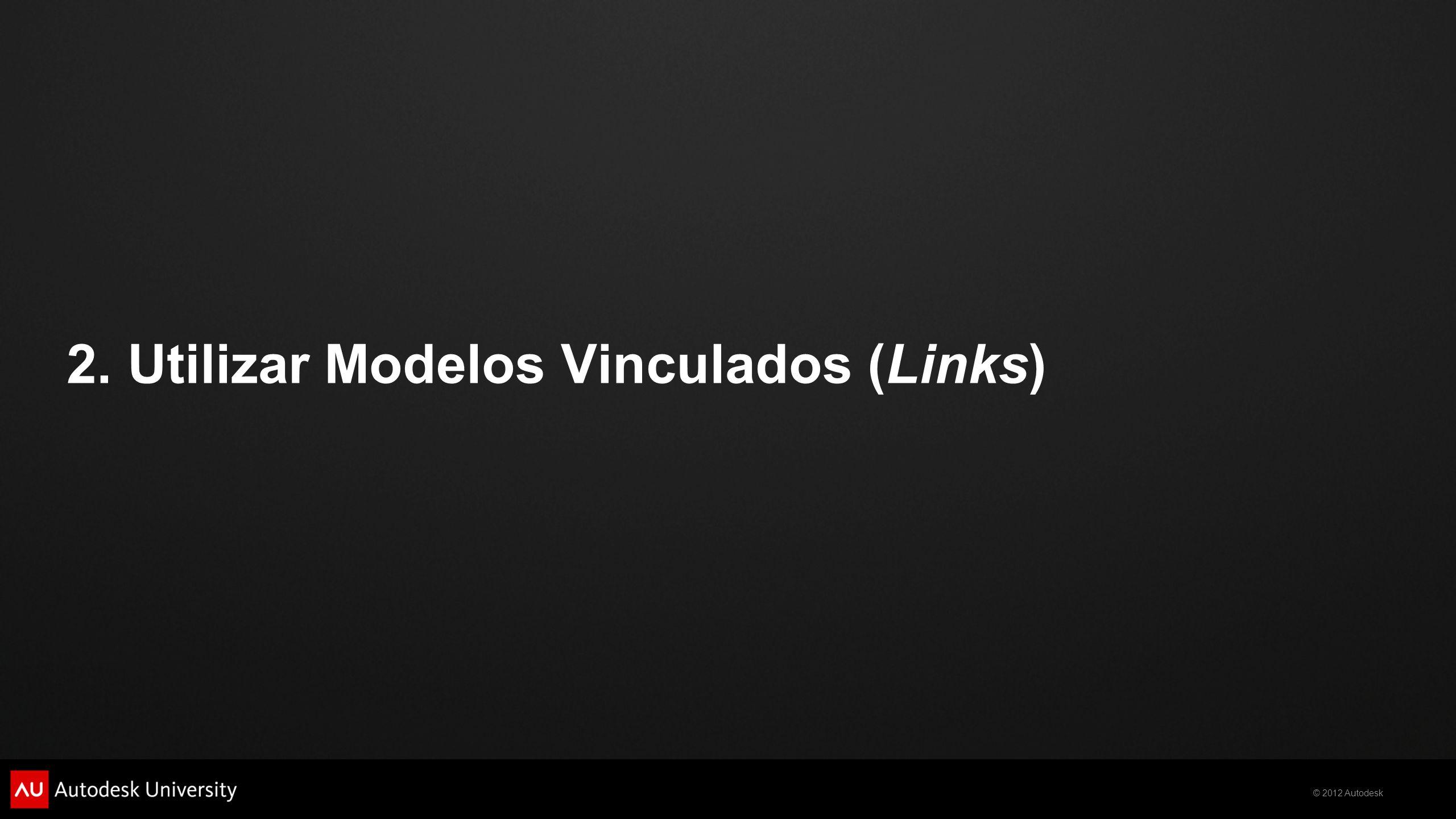 © 2012 Autodesk No final desta parte, ficará habilitado a:  Entender os princípios da utilização dos Vínculos;  Identificar quando e porquê da sua utilização;  Planear e Organizar o Projeto para a utilização de Modelos Vinculados;  Vincular Modelos;  Editar e Controlar as Visibilidades dos Vínculos;  Identificar potencialidades na utilização de modelos vinculados; Objectivos Específicos