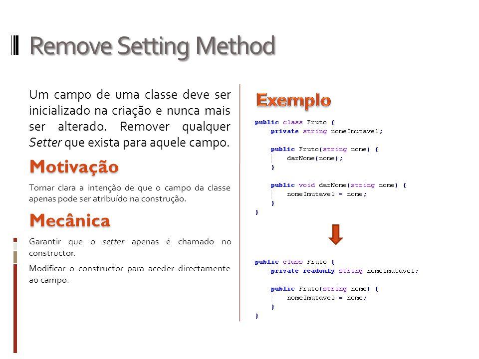 Remove Setting Method Um campo de uma classe deve ser inicializado na criação e nunca mais ser alterado. Remover qualquer Setter que exista para aquel