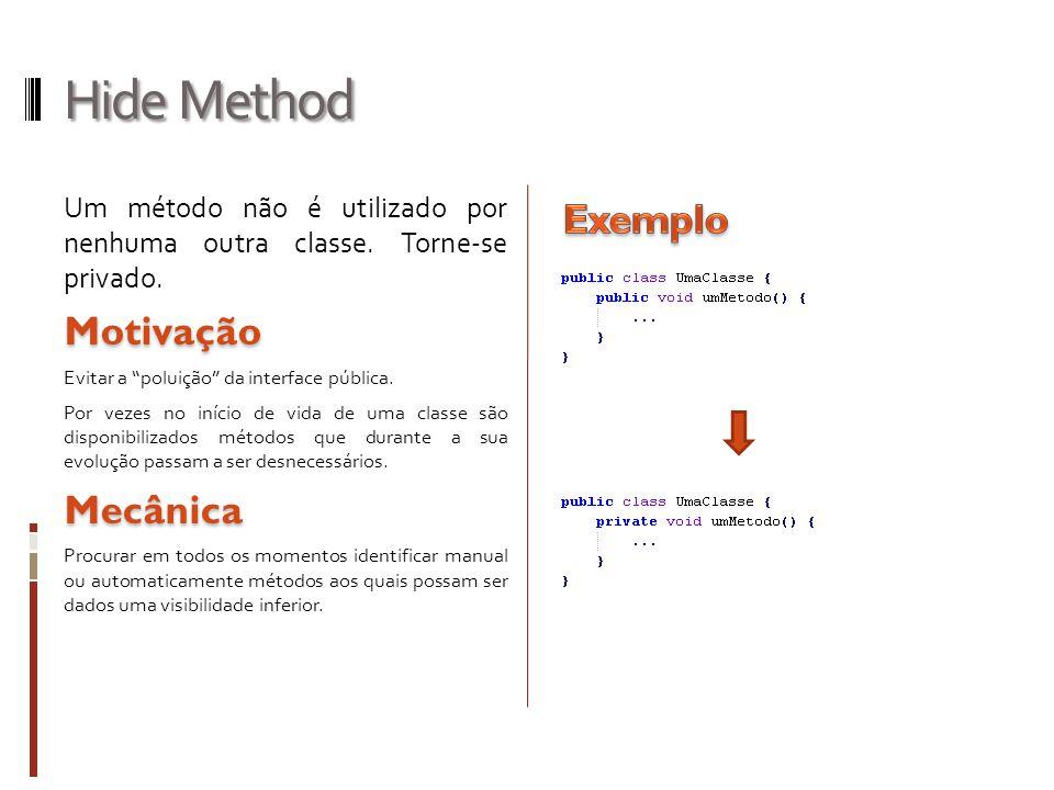 Hide Method Um método não é utilizado por nenhuma outra classe.