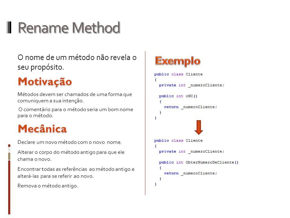 Rename Method O nome de um método não revela o seu propósito.Motivação Métodos devem ser chamados de uma forma que comuniquem a sua intenção.