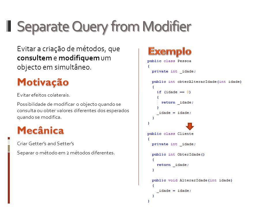Separate Query from Modifier Evitar a criação de métodos, que consultem e modifiquem um objecto em simultâneo.Motivação Evitar efeitos colaterais. Pos