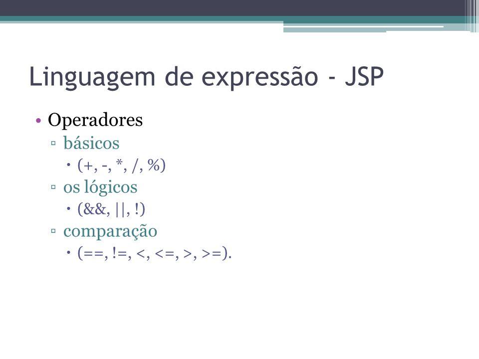 Linguagem de expressão - JSP Operadores ▫básicos  (+, -, *, /, %) ▫os lógicos  (&&,   , !) ▫comparação  (==, !=,, >=).