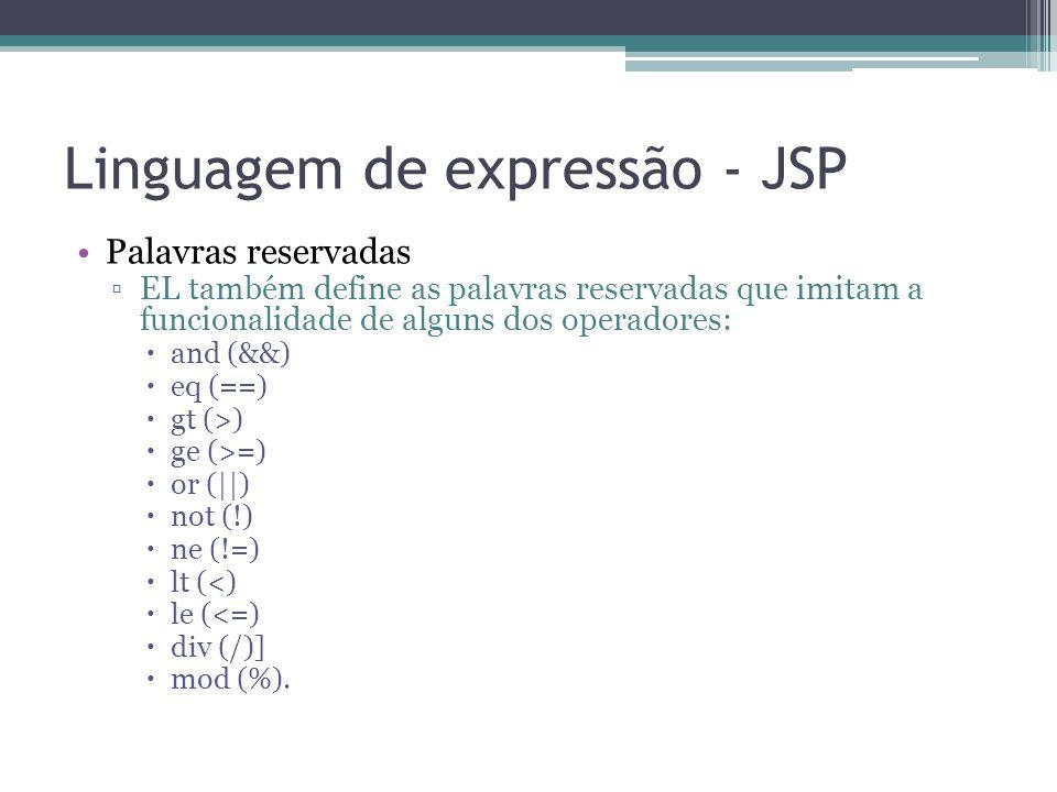 Linguagem de expressão - JSP Palavras reservadas ▫EL também define as palavras reservadas que imitam a funcionalidade de alguns dos operadores:  and