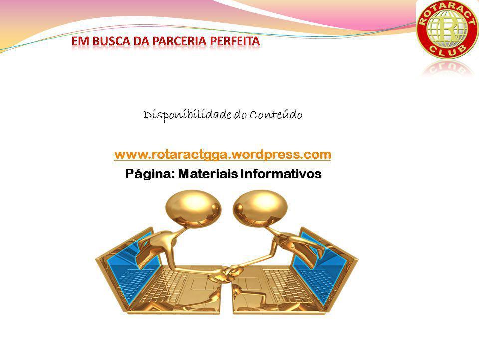 Disponibilidade do Conteúdo www.rotaractgga.wordpress.com Página: Materiais Informativos