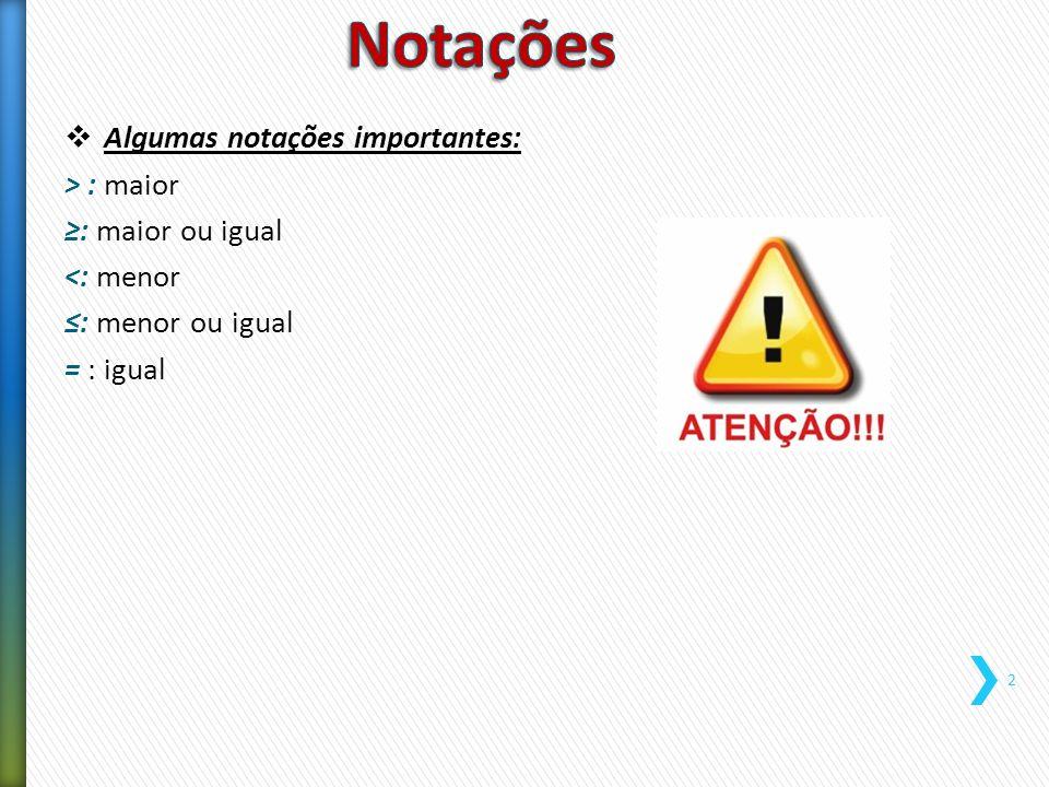  Algumas notações importantes: > : maior ≥: maior ou igual <: menor ≤: menor ou igual = : igual 2