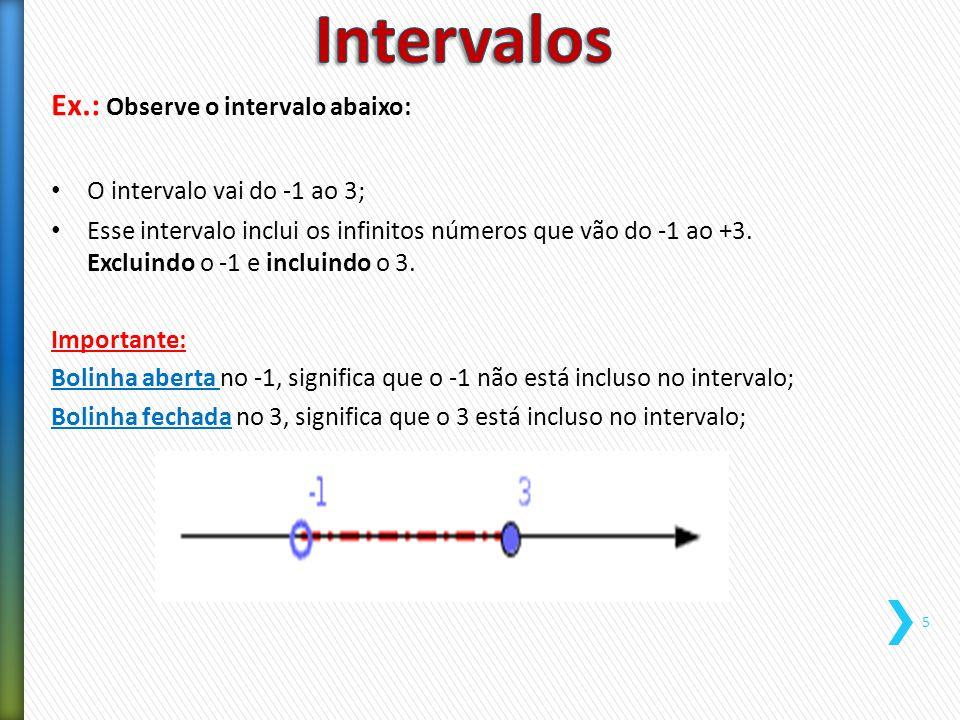 Ex.: Observe o intervalo abaixo: O intervalo vai do -1 ao 3; Esse intervalo inclui os infinitos números que vão do -1 ao +3. Excluindo o -1 e incluind
