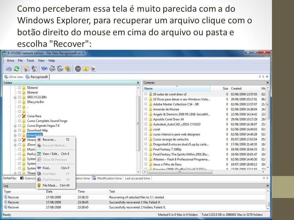 Como perceberam essa tela é muito parecida com a do Windows Explorer, para recuperar um arquivo clique com o botão direito do mouse em cima do arquivo