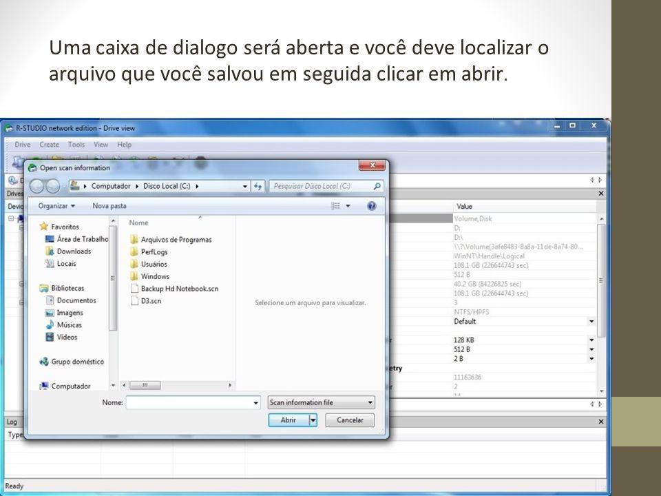 Uma caixa de dialogo será aberta e você deve localizar o arquivo que você salvou em seguida clicar em abrir.