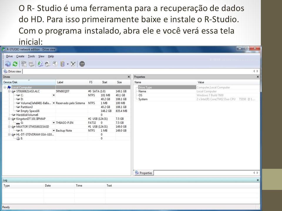 O R- Studio é uma ferramenta para a recuperação de dados do HD. Para isso primeiramente baixe e instale o R-Studio. Com o programa instalado, abra ele