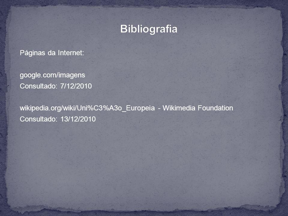 Páginas da Internet: google.com/imagens Consultado: 7/12/2010 wikipedia.org/wiki/Uni%C3%A3o_Europeia - Wikimedia Foundation Consultado: 13/12/2010