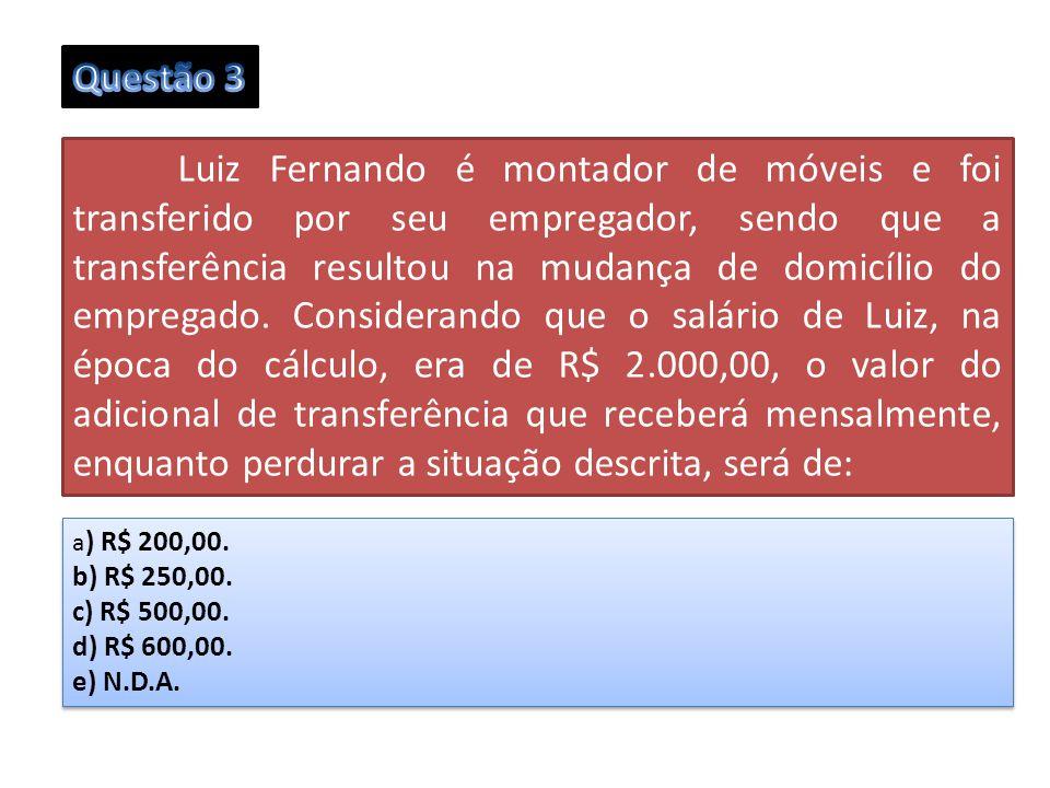 Luiz Fernando é montador de móveis e foi transferido por seu empregador, sendo que a transferência resultou na mudança de domicílio do empregado. Cons