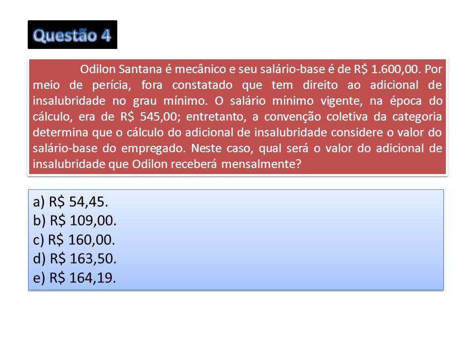 Odilon Santana é mecânico e seu salário-base é de R$ 1.600,00. Por meio de perícia, fora constatado que tem direito ao adicional de insalubridade no g