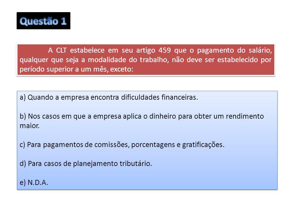 A CLT estabelece em seu artigo 459 que o pagamento do salário, qualquer que seja a modalidade do trabalho, não deve ser estabelecido por período super