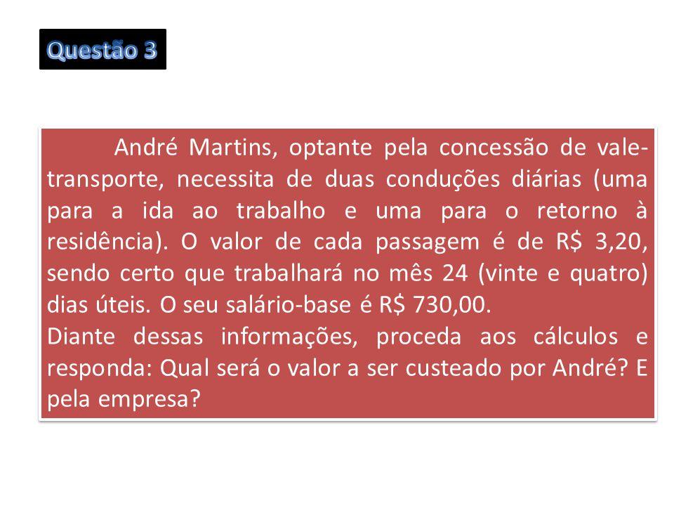 André Martins, optante pela concessão de vale- transporte, necessita de duas conduções diárias (uma para a ida ao trabalho e uma para o retorno à resi