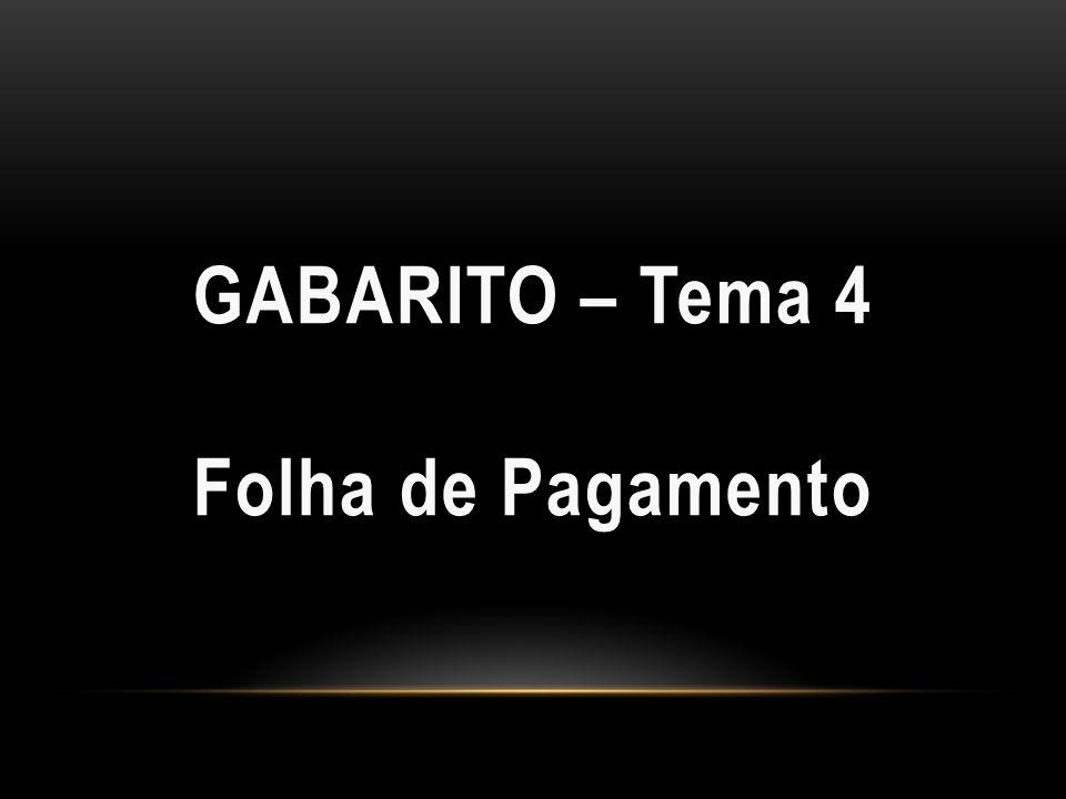 GABARITO – Tema 4GABARITO – Tema 4 Folha de PagamentoFolha de Pagamento