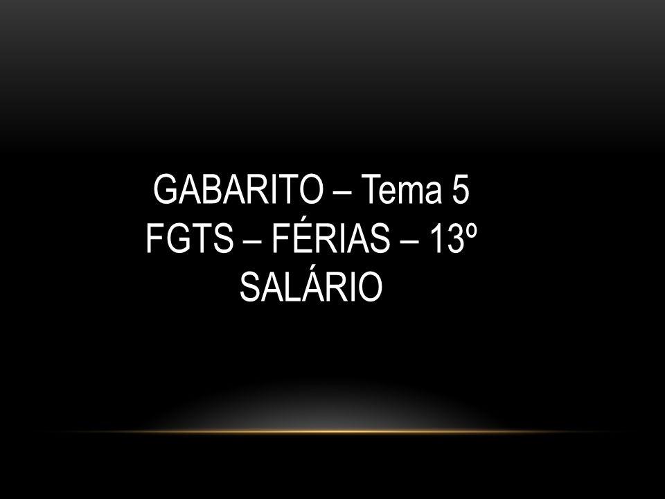 GABARITO – Tema 5 FGTS – FÉRIAS – 13º SALÁRIO