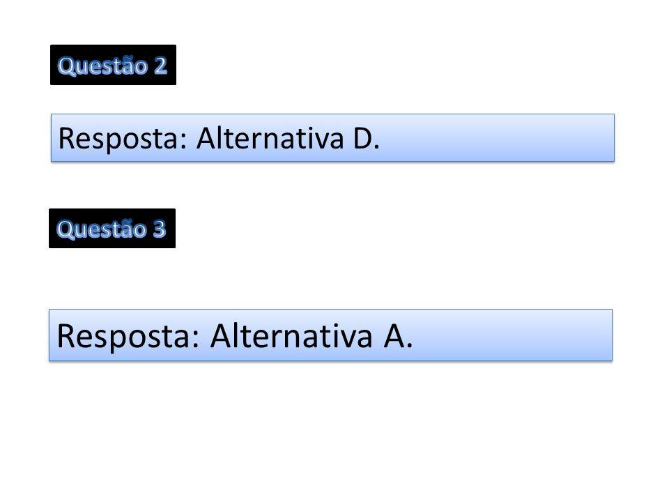 Resposta: Alternativa D. Resposta: Alternativa A.