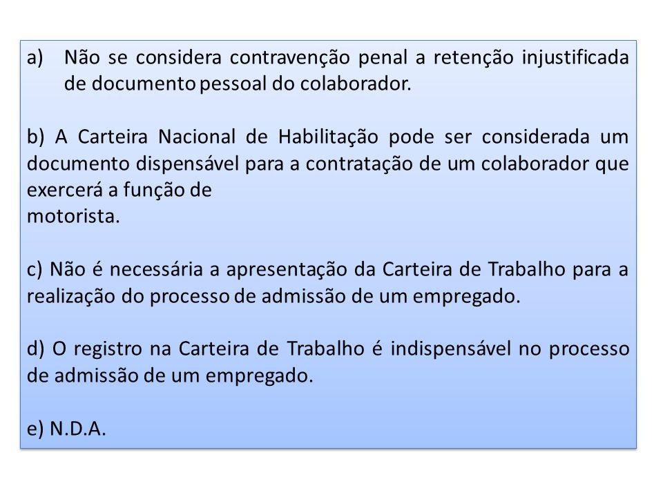 a)Não se considera contravenção penal a retenção injustificada de documento pessoal do colaborador. b) A Carteira Nacional de Habilitação pode ser con