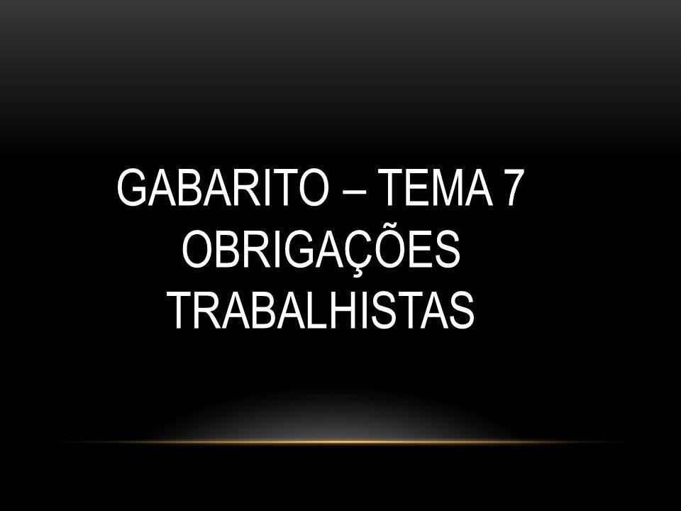 GABARITO – TEMA 7 OBRIGAÇÕES TRABALHISTAS