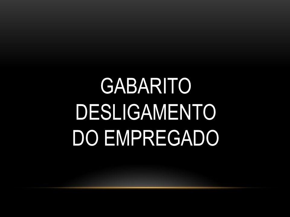 GABARITO DESLIGAMENTO DO EMPREGADO