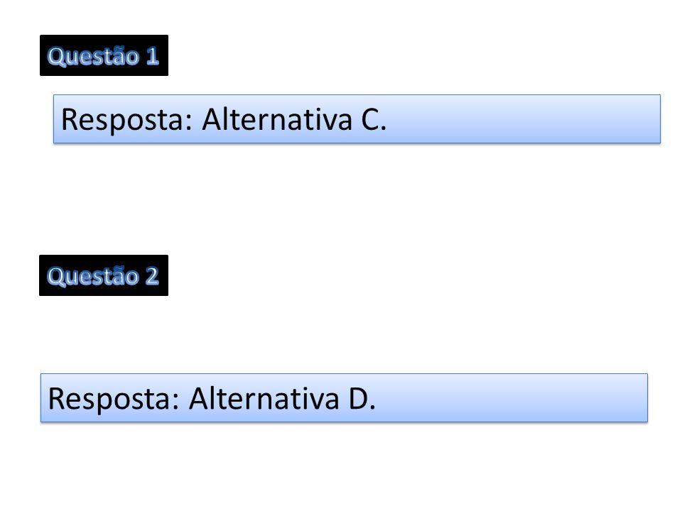 Resposta: Alternativa C. Resposta: Alternativa D.