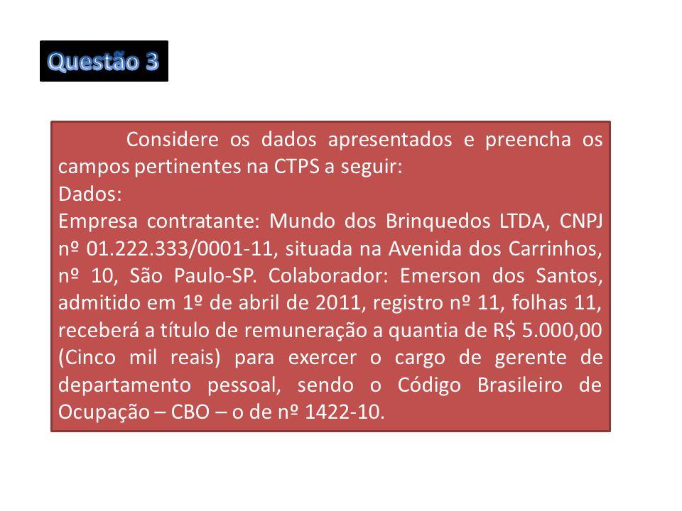 Considere os dados apresentados e preencha os campos pertinentes na CTPS a seguir: Dados: Empresa contratante: Mundo dos Brinquedos LTDA, CNPJ nº 01.2