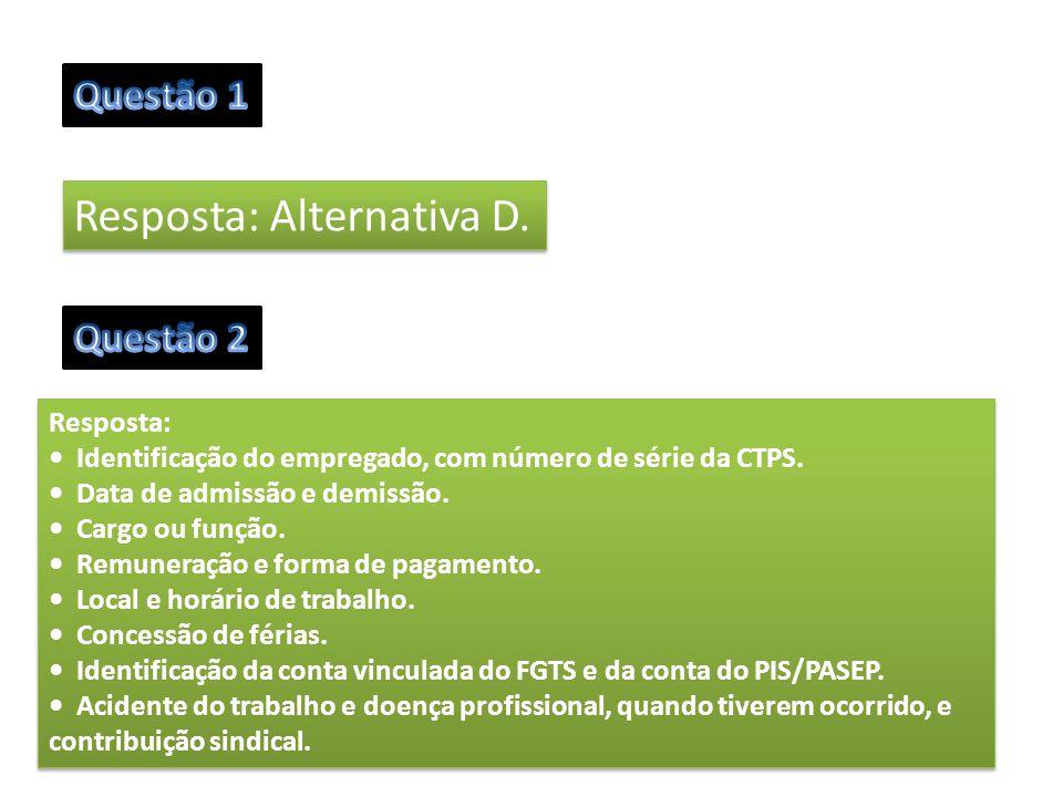 Resposta: Alternativa D. Resposta: Identificação do empregado, com número de série da CTPS. Data de admissão e demissão. Cargo ou função. Remuneração