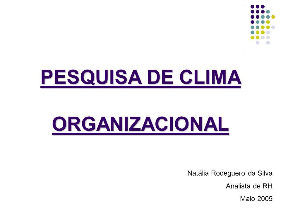 PESQUISA DE CLIMA ORGANIZACIONAL Natália Rodeguero da Silva Analista de RH Maio 2009