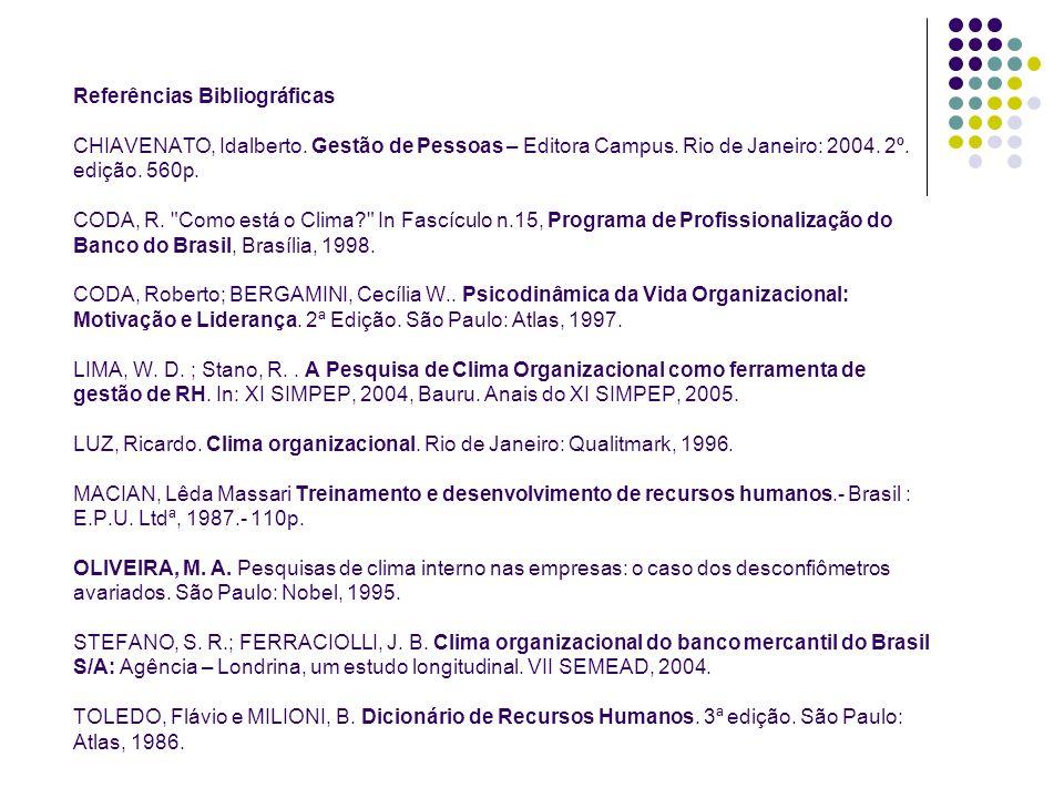 Referências Bibliográficas CHIAVENATO, Idalberto. Gestão de Pessoas – Editora Campus. Rio de Janeiro: 2004. 2º. edição. 560p. CODA, R.