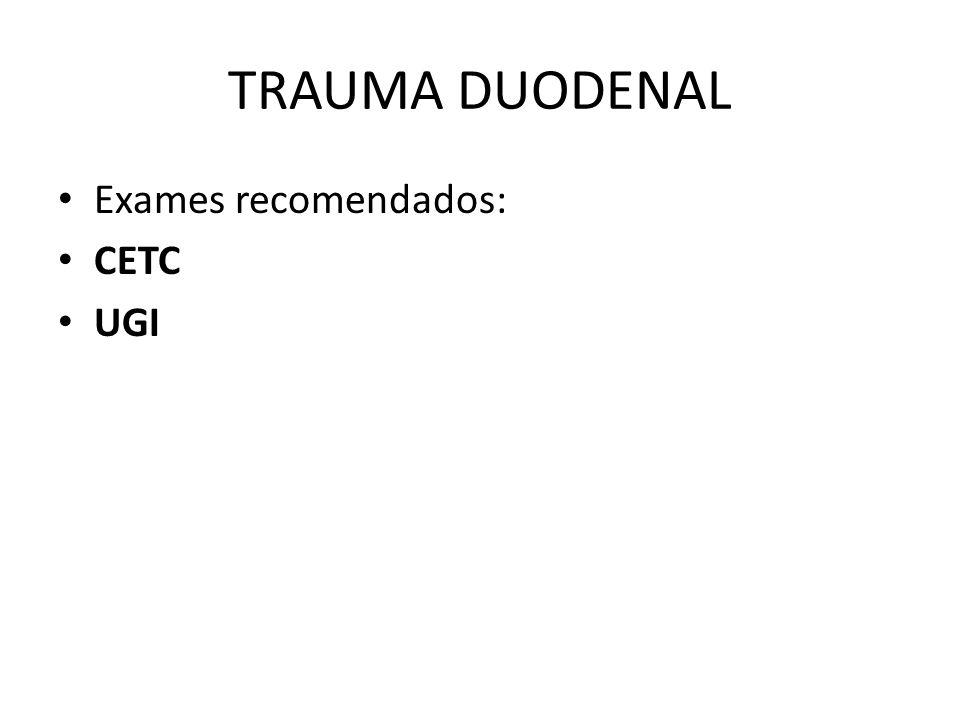 TRAUMA DUODENAL Exames recomendados: CETC UGI
