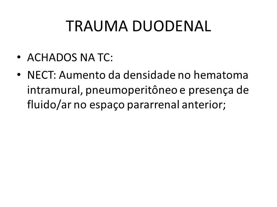 ACHADOS NA TC: NECT: Aumento da densidade no hematoma intramural, pneumoperitôneo e presença de fluido/ar no espaço pararrenal anterior;