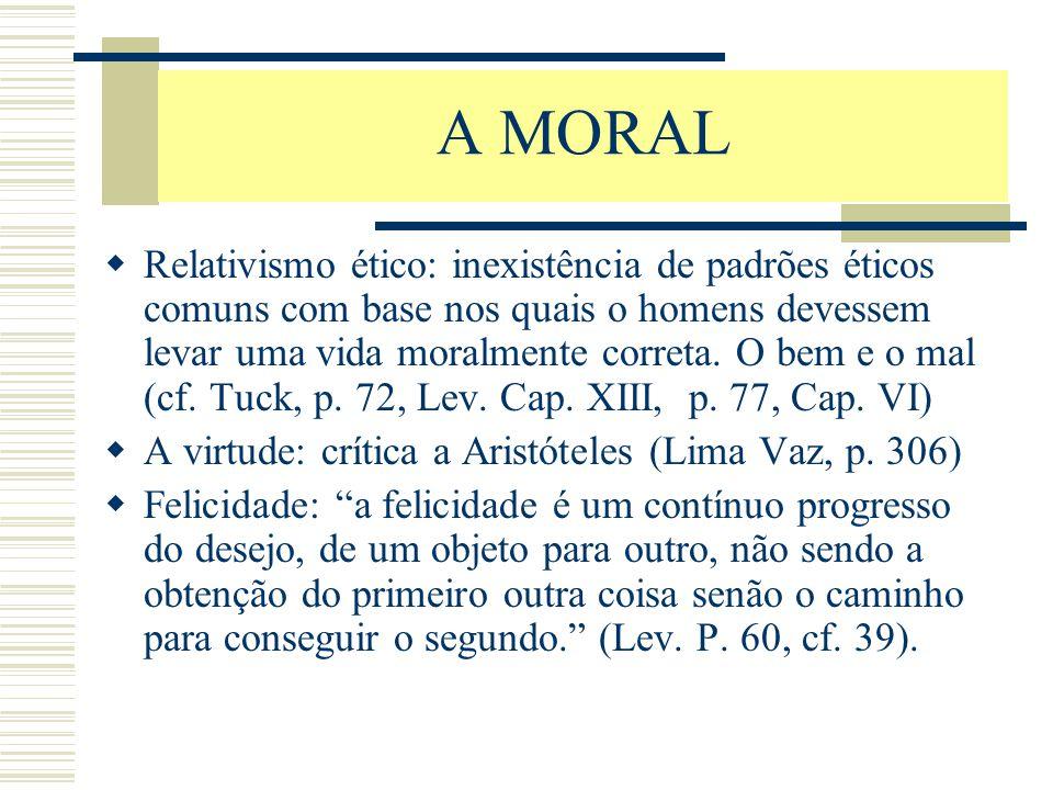 A MORAL  Relativismo ético: inexistência de padrões éticos comuns com base nos quais o homens devessem levar uma vida moralmente correta. O bem e o m