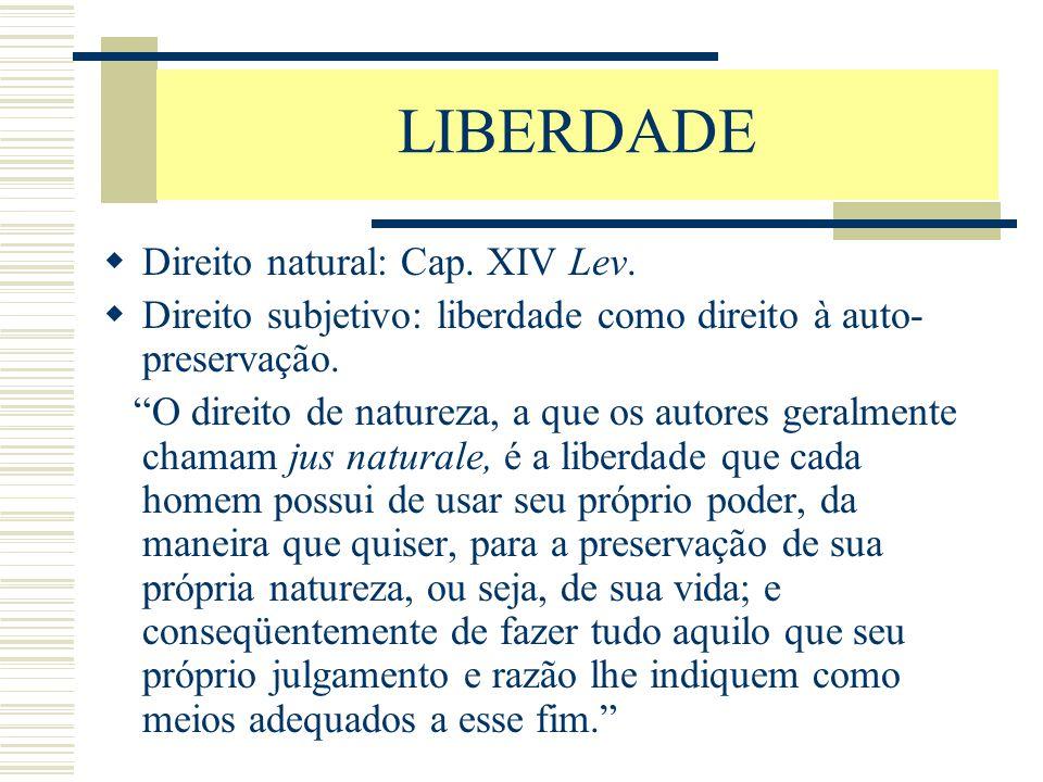 """LIBERDADE  Direito natural: Cap. XIV Lev.  Direito subjetivo: liberdade como direito à auto- preservação. """"O direito de natureza, a que os autores g"""