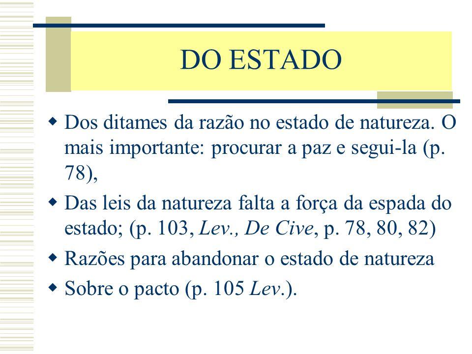 DO ESTADO  Dos ditames da razão no estado de natureza. O mais importante: procurar a paz e segui-la (p. 78),  Das leis da natureza falta a força da